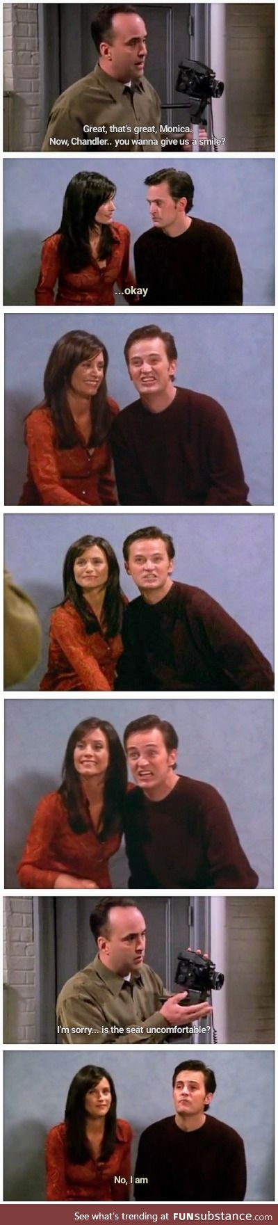 When people ask me to smile for the camera [Chandler Bing]