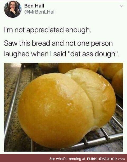Dat dough do, tho