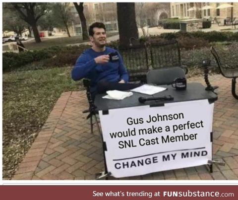 He's sort of perfect for it