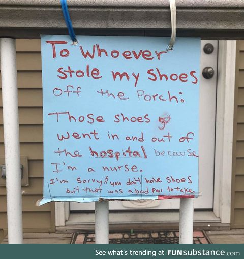 Friend who's a nurse got his shoes stolen off his porch. Bad pair to take