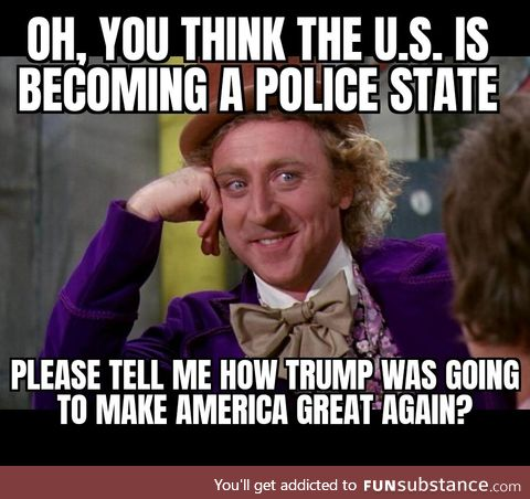 Sorry you can't have a Police State and the greatest president ever as well. Pick one
