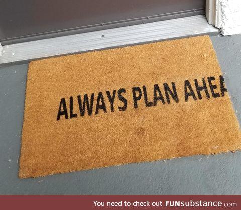 Always plan ahea