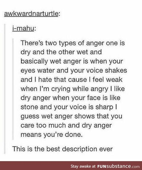 Dry anger vs wet anger