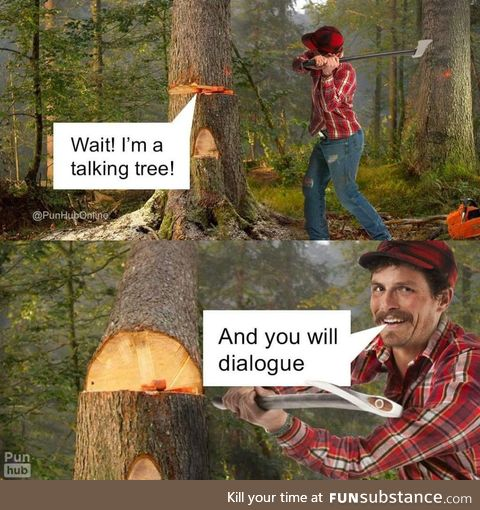 If a tree falls in the woods, and nobody is around to hear it, does it still make a pun?