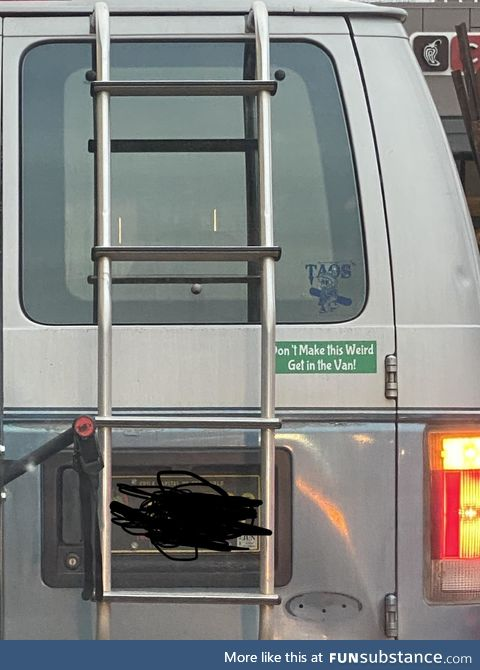 Saw this sticker on a creepy p*do-looking van