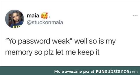 Password is weak like your memory