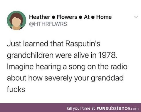Ra Ra Rasputin.. You know the rest