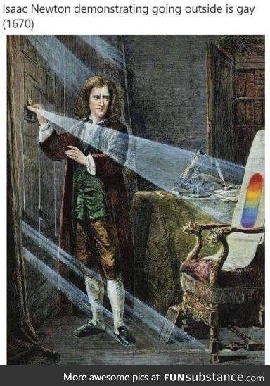 Isaac Newton demonstrating that going outside is gay