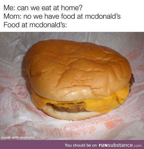We have food at home at mcdonald's