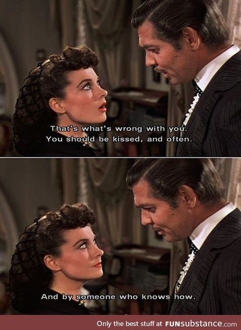 Imagine this - from Gone With The Wind