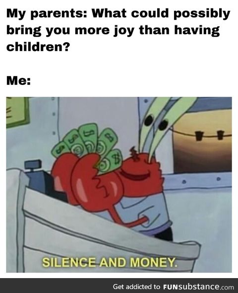 Silence and money are the keys to a happy life