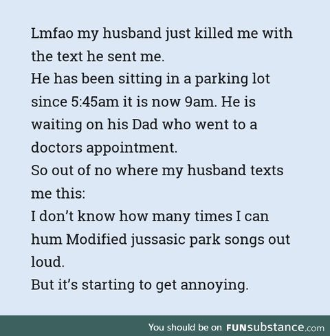 I almost died from laughter thanks to my husband.