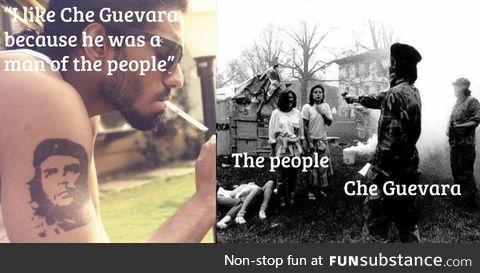 Che was a bad dude