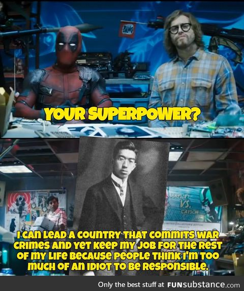 To be fair... It's a pretty good superpower Hirohito