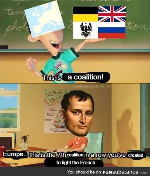 Well, we wouldn't have needed a seventh coalition if you just stayed on Elba, Bonaparte!