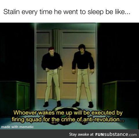 Stalin every time he went to sleep be like