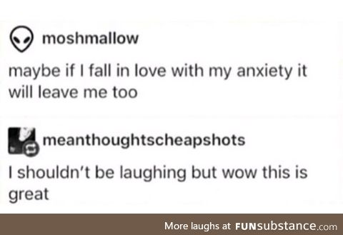 Maybe anxiety will leave me too