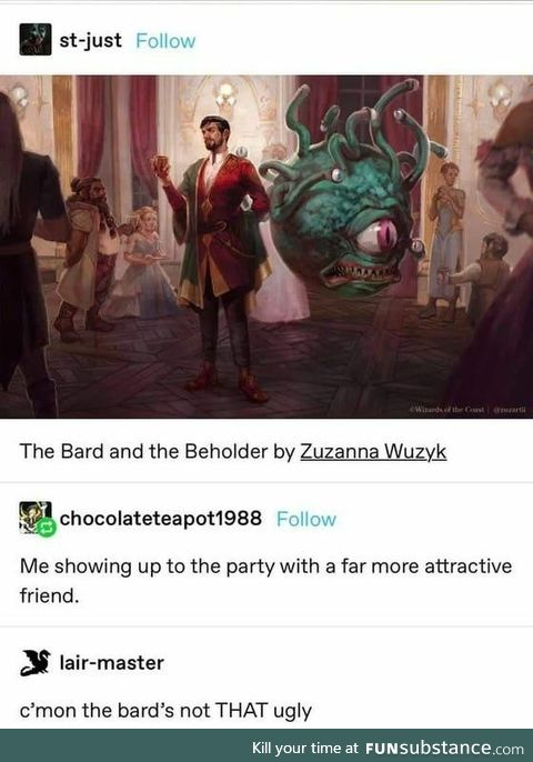 The Bard and the Beholder walk into a party with their much more attractive friend