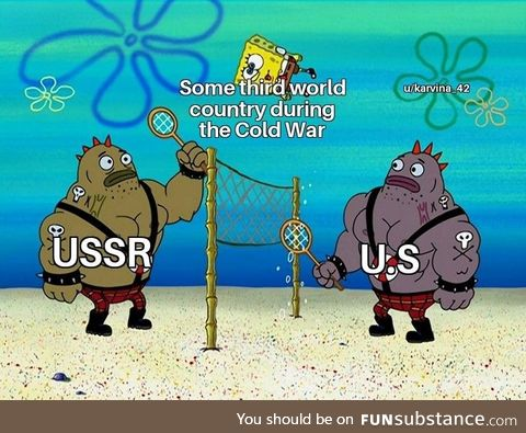It sucks being a third world country during the Cold War