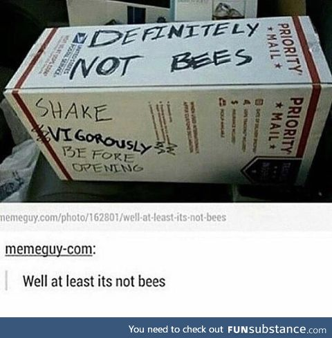 Well at least it's not bees…