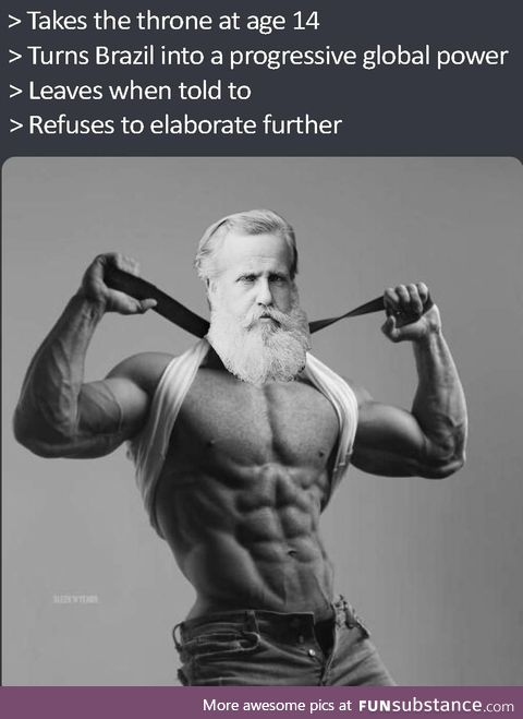 Dom Pedro II, what a chad!