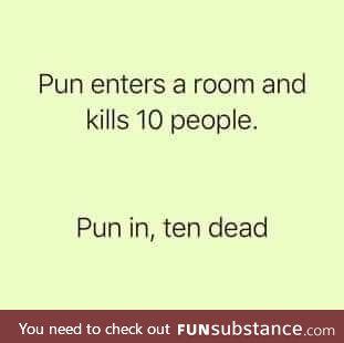 Puns kill.