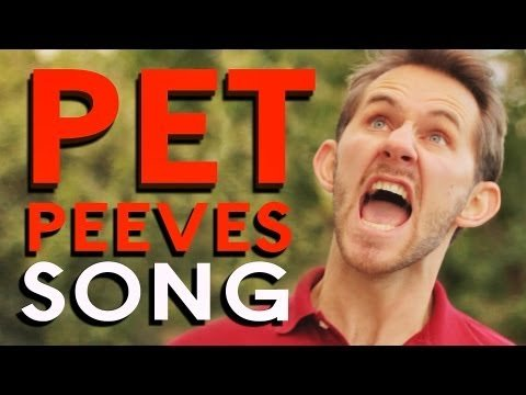Pet Peeves Song (you have at least 3 of them)