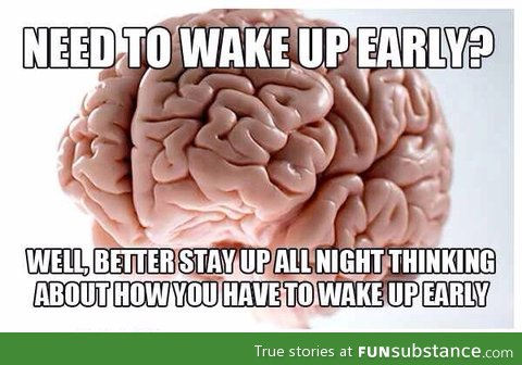 Every time I have to wake up earlier than usual..